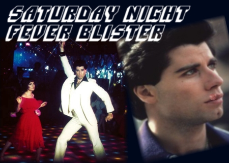 sat night fever blister